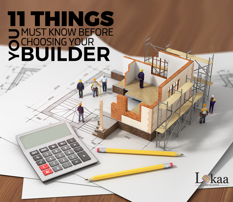11 Things You Must Know Before Choosing A Builder